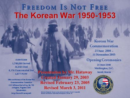 The Korean War 1950-1953 Presentation by Mr. Hataway Created January 29, 2003 Revised February 23, 2005 Revised March 3, 2011.