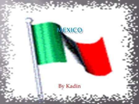 By Kadin.  Mexico is right by America  There are 3 states by Mexico: Arizona,Texas and New Mexico  Square km of Mexico (1,972,550 sq km  Mexico is.