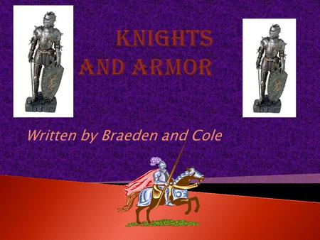 Written by Braeden and Cole  A knight was a usually referred to as a warrior or a nobleman.  During the Middle Ages being called a knight meant a mounted.