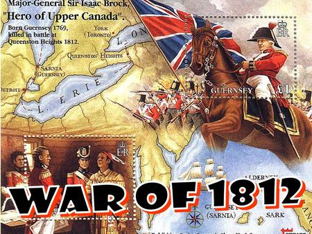 War to 1812 * 2 phases: -1812 to 1814, England concentrated on defeating the French and paid little attention to U.S. -April of 1814 and on, post French.