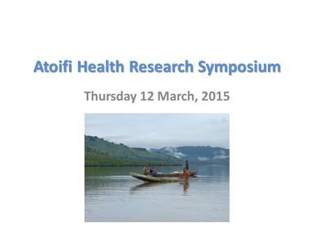 Atoifi Health Research Symposium Thursday 12 March, 2015.