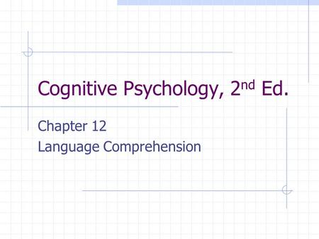 Cognitive Psychology, 2 nd Ed. Chapter 12 Language Comprehension.