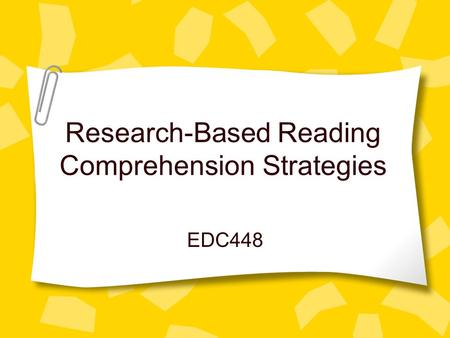 Research-Based Reading Comprehension Strategies EDC448.
