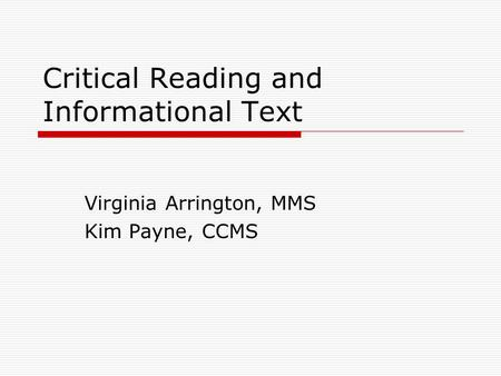 Critical Reading and Informational Text Virginia Arrington, MMS Kim Payne, CCMS.