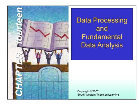 Learning Objectives 1 Copyright © 2002 South-Western/Thomson Learning Data Processing and Fundamental Data Analysis CHAPTER fourteen.