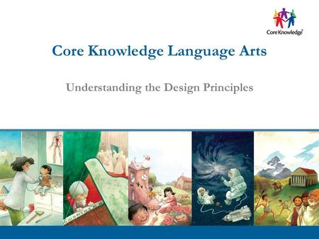 ©2013 Core Knowledge Foundation. Core Knowledge Language Arts Understanding the Design Principles.