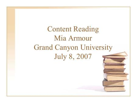 Content Reading Mia Armour Grand Canyon University July 8, 2007.