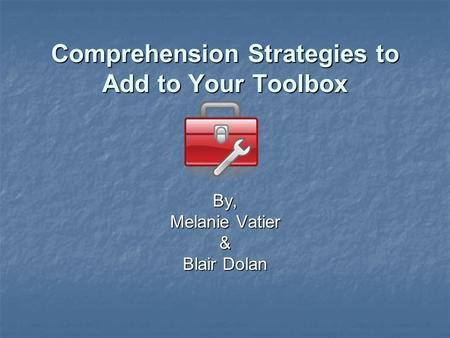 Comprehension Strategies to Add to Your Toolbox By, Melanie Vatier & Blair Dolan.