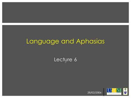 28/02/2006 Language and Aphasias Lecture 6. 28/02/2006 Term Test: Term test have been graded Overall you did well Originally the mean was 68% I have now.