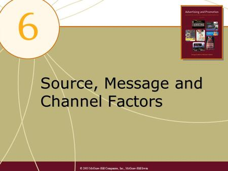 Source, Message and Channel Factors © 2003 McGraw-Hill Companies, Inc., McGraw-Hill/Irwin.
