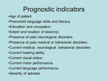 Prognostic indicators Age of patient Premorbid language skills and literacy Education and occupation Extent and location of lesion(s) Presence of past.