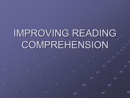 IMPROVING READING COMPREHENSION. The Key Ideas Literacy, defined as reading comprehension, is a growing concern in the high school classroom. As a literature.