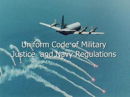 Uniform Code of Military Justice and Navy Regulations.