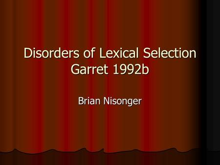 Disorders of Lexical Selection Garret 1992b Brian Nisonger.