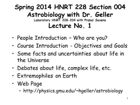 1 Spring 2014 HNRT 228 Section 004 Astrobiology with Dr. Geller Laboratory HNRT 228-204 with Prabal Saxena Lecture No. 1 People Introduction – Who are.