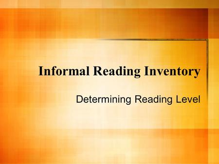 Informal Reading Inventory Determining Reading Level.