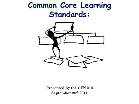 Common Core Learning Standards: Presented by the CFN 212 September 28 th 2011.