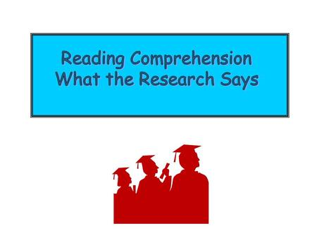 Why this Research? 1.High School graduates are facing increased need for high degree of literacy, including the capacity to comprehend texts, but comprehension.