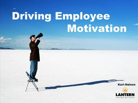 Driving Employee Motivation Kurt Nelson. Why do some people climb mountains?