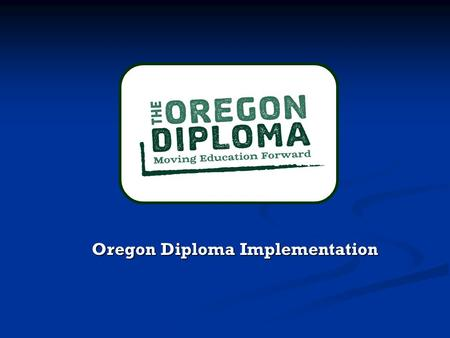 Oregon Diploma Implementation Oregon Diploma Implementation.