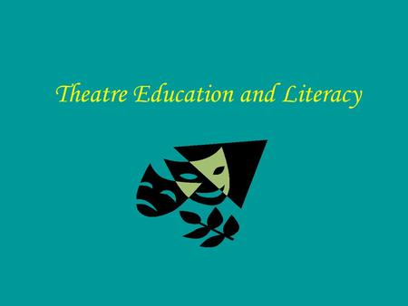 Theatre Education and Literacy WHY should teachers integrate drama? (from 'Creating Meaning Through Literature and the Arts' by: Claudia E. Cornett)