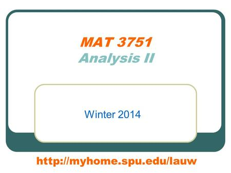 MAT 3751 Analysis II Winter 2014