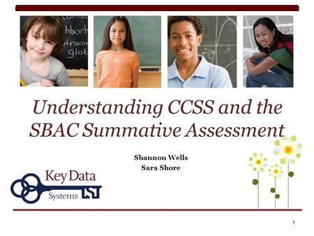 Understanding CCSS and the SBAC Summative Assessment Shannon Wells Sara Shore 1.