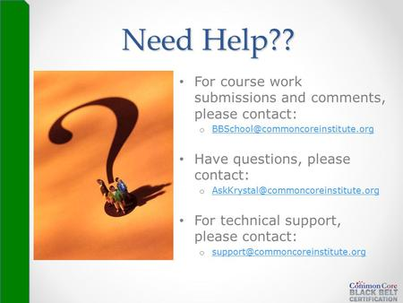 Need Help?? For course work submissions and comments, please contact: o  Have questions,
