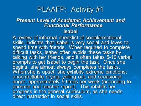 PLAAFP: Activity #1 Present Level of Academic Achievement and Functional Performance Isabel A review of informal checklist of social/emotional skills,
