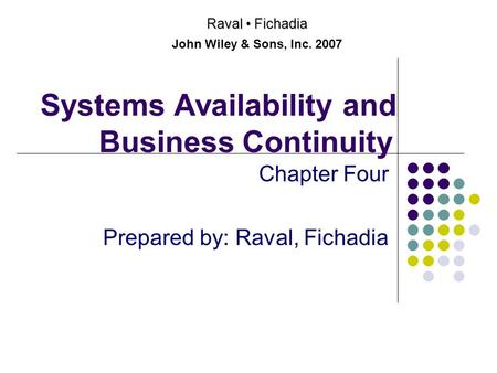 Systems Availability and Business Continuity Chapter Four Prepared by: Raval, Fichadia Raval Fichadia John Wiley & Sons, Inc. 2007.