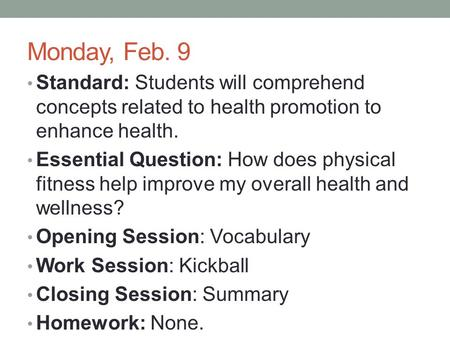 Monday, Feb. 9 Standard: Students will comprehend concepts related to health promotion to enhance health. Essential Question: How does physical fitness.