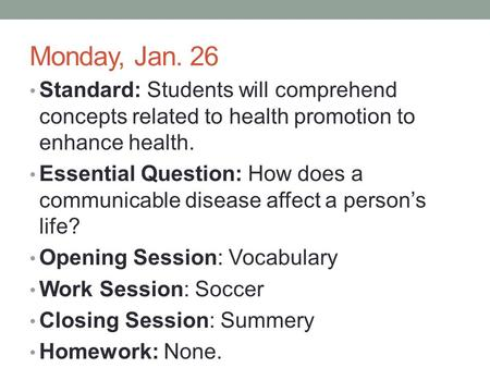 Monday, Jan. 26 Standard: Students will comprehend concepts related to health promotion to enhance health. Essential Question: How does a communicable.