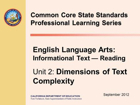 CALIFORNIA DEPARTMENT OF EDUCATION Tom Torlakson, State Superintendent of Public Instruction Common Core State Standards Professional Learning Series English.