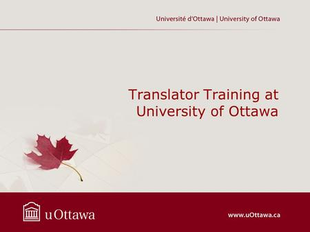 Translator Training at University of Ottawa. Programs a BA Honours in Translation since 1971 (translation into English and translation into French : both.