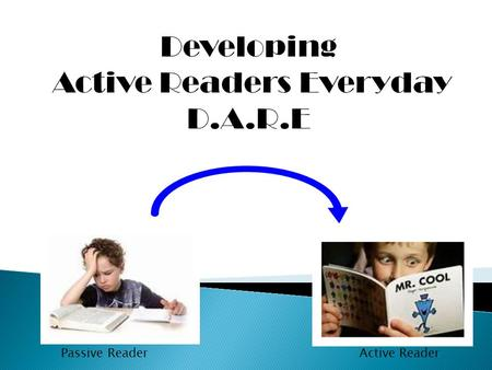 Developing Active Readers Everyday D.A.R.E