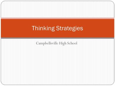 Campbellsville High School Thinking Strategies. Determining Importance A strategy we really use every day. In the learning stage, this can best be accompanied.