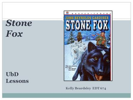 Stone Fox UbD Lessons Kelly Beardsley EDT 674.