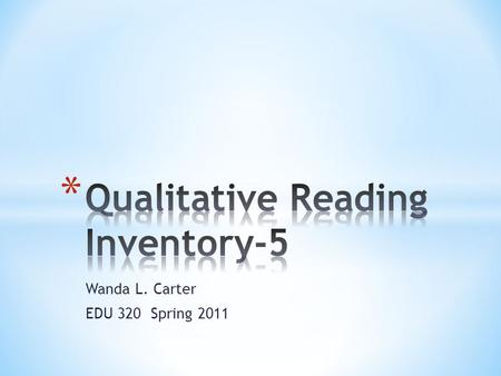 Wanda L. Carter EDU 320 Spring 2011. * Assesses reading ability at emergent through high school levels. * Provide information about: 1. Conditions under.