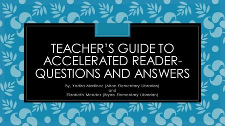 Teacher's Guide to Accelerated Reader-Questions and Answers