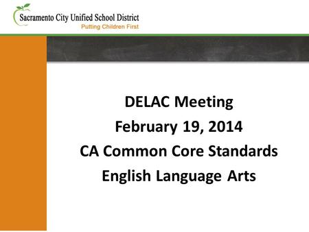 DELAC Meeting February 19, 2014 CA Common Core Standards English Language Arts.