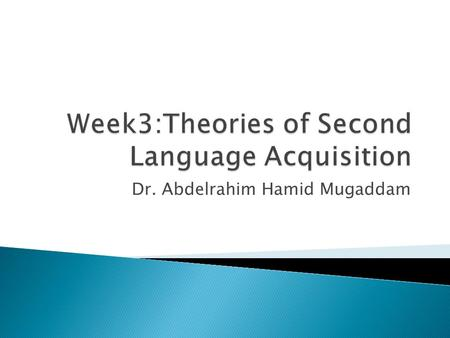 Dr. Abdelrahim Hamid Mugaddam.  Second language acquisition is a complex process  Complexity: separate but interelated factors that are difficult to.