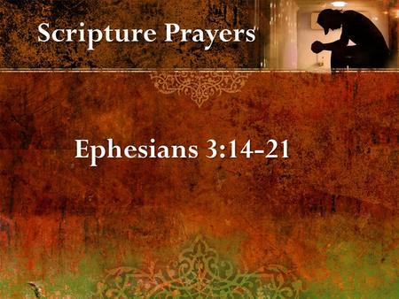 Scripture Prayers Ephesians 3:14-21. 1. Empowered through His Spirit in your inner self. (God's resources) 2. Christ dwells in your heart through faith.