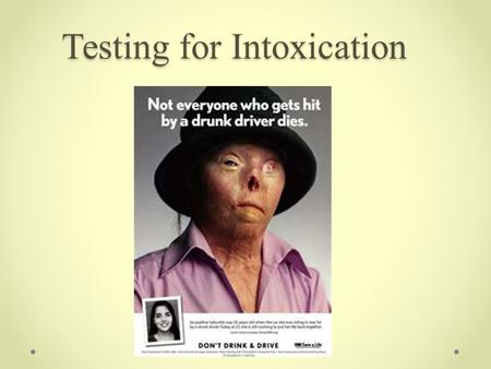 Testing for Intoxication. 2 Rate of Absorption Depends on: Amount of alcohol consumed The alcohol content of the beverage Time taken to consume it Quantity.