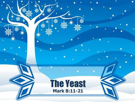 The Yeast Mark 8:11-21. The Yeast 8:11 The Pharisees came out and began to argue with Him, demanding of Him a sign from heaven to test Him. 12 But sighing.