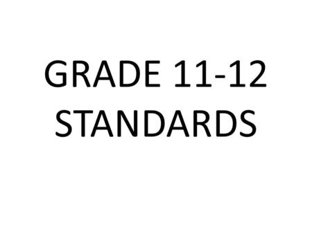 GRADE 11-12 STANDARDS. 11 READING: LITERARY(RL) ELACC11-12RL1: Cite strong and thorough textual evidence to support analysis of what the text says explicitly.