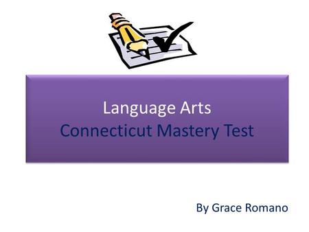 Language Arts Connecticut Mastery Test By Grace Romano.