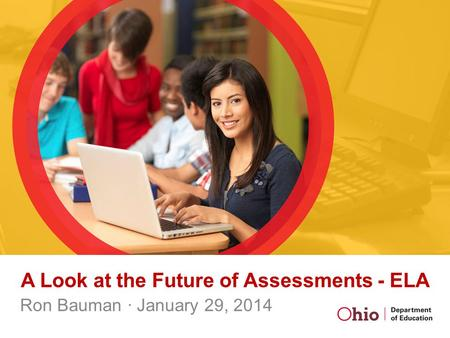 A Look at the Future of Assessments - ELA Ron Bauman · January 29, 2014.