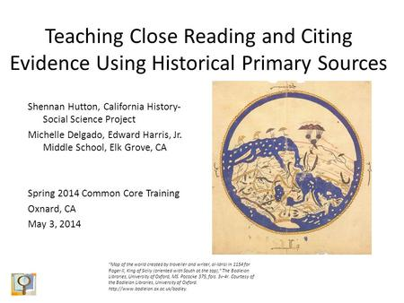 Teaching Close Reading and Citing Evidence Using Historical Primary Sources Shennan Hutton, California History- Social Science Project Michelle Delgado,