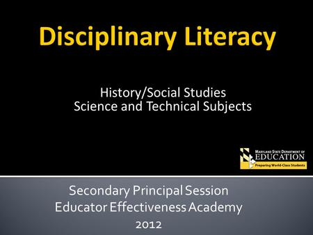 History/Social Studies Science and Technical Subjects Secondary Principal Session Educator Effectiveness Academy 2012.