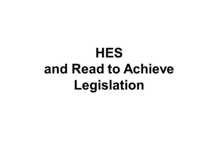 HES and Read to Achieve Legislation. Your HES Team It takes all of us… but let's introduce who is here this evening!
